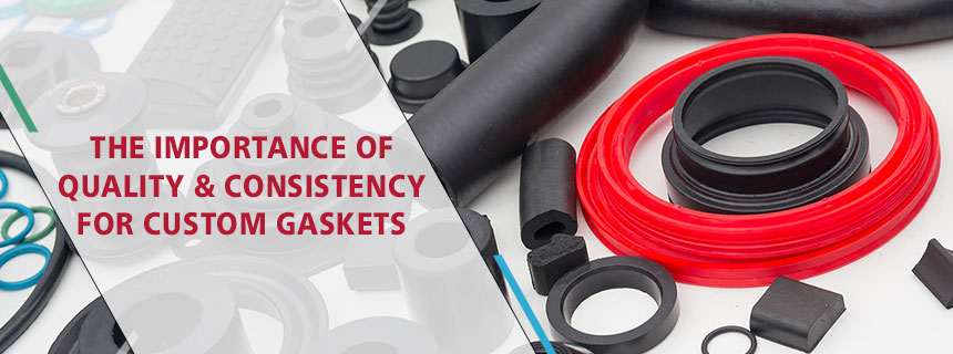 The Importance of Quality & Consistency for Custom Gaskets